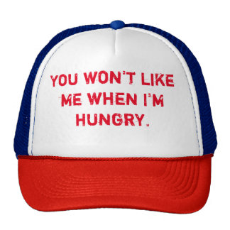 You won't like me when I'm hungry Cap