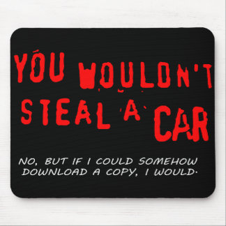 You Wouldn t Steal A Car Mouse Pads