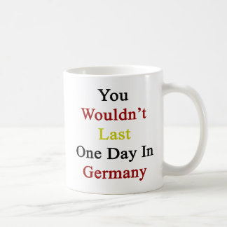 You Wouldn't Last One Day In Germany Basic White Mug