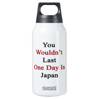 You Wouldn't Last One Day In Japan