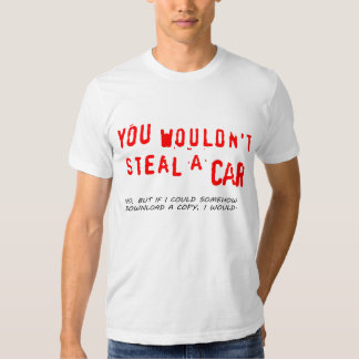 You Wouldn't Steal A Car T Shirts