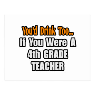 You'd Drink Too...4th Grade Teacher Post Card