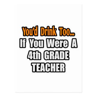You'd Drink Too...4th Grade Teacher Postcard