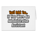 You'd Drink Too...Administrative Assistant Greeting Cards