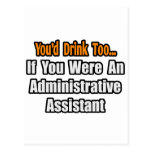 You'd Drink Too...Administrative Assistant Post Card