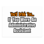 You'd Drink Too...Administrative Assistant Postcards