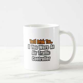 You'd Drink Too...Air Traffic Controller Coffee Mugs