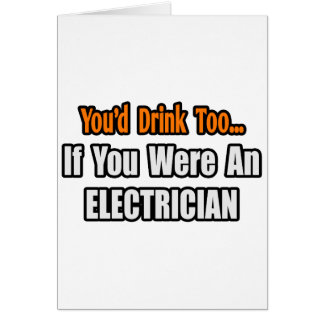 You'd Drink Too...Electrician Card