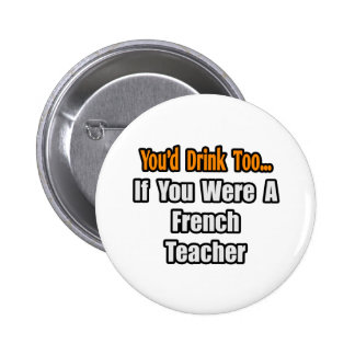 You'd Drink Too...French Teacher 6 Cm Round Badge