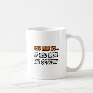 You'd Drink Too ... Optician Basic White Mug