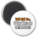 You'd Drink Too...Orthopaedist