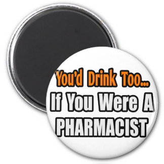 You'd Drink Too...Pharmacist 6 Cm Round Magnet