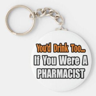You'd Drink Too...Pharmacist Key Ring