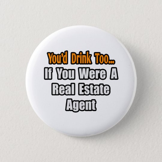 You'd Drink Too...Real Estate Agent 6 Cm Round Badge
