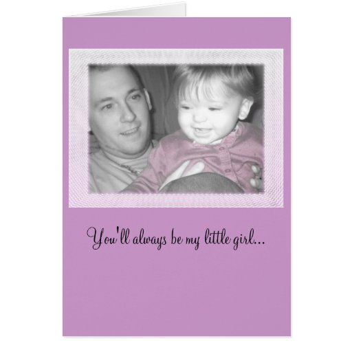 You'll always be my little girl... greeting card