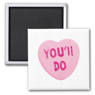 You'll Do Funny Valentine's Day Heart Candy Fridge Magnet