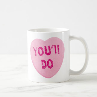 You'll Do Funny Valentine's Day Heart Candy Mugs