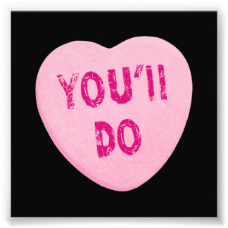 You'll Do Funny Valentine's Day Heart Candy Photographic Print