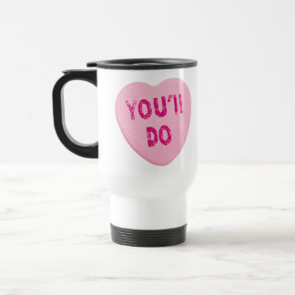 You'll Do Funny Valentine's Day Heart Candy Stainless Steel Travel Mug