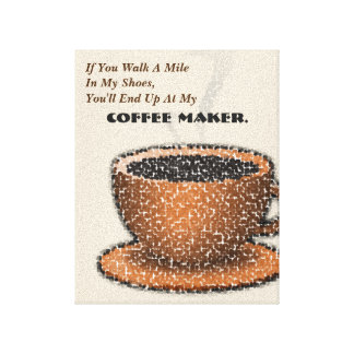 You'll End Up At My Coffee Maker Canvas Print