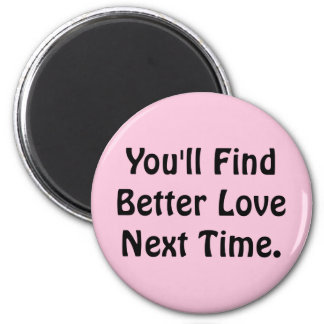 You'll Find Better Love Next Time 6 Cm Round Magnet