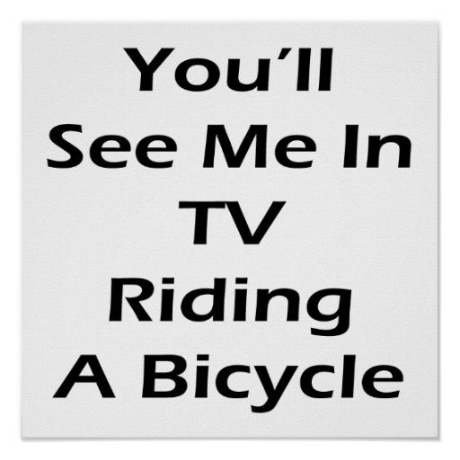 You'll See Me In TV Riding A Bicycle Posters