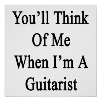 You'll Think Of Me When I'm A Guitarist Poster