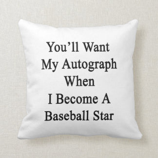 You'll Want My Autograph When I Become A Baseball Cushion
