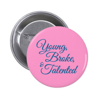 Young, broke, and talented 6 cm round badge