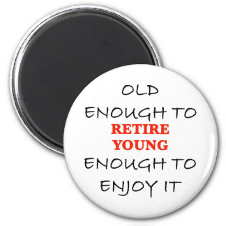 Young Enough to Retire 6 Cm Round Magnet