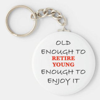 Young Enough to Retire Key Chain