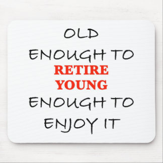 Young Enough to Retire Mouse Pad