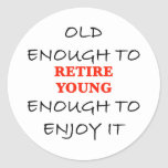 Young Enough to Retire Round Sticker