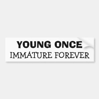 Young Once Immature Forever Bumper Sticker