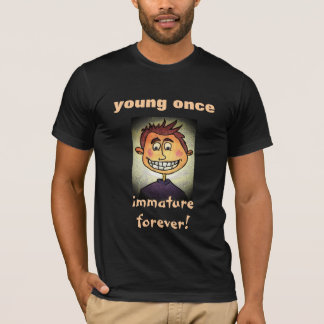 Young Once Immature Forever! T-Shirt
