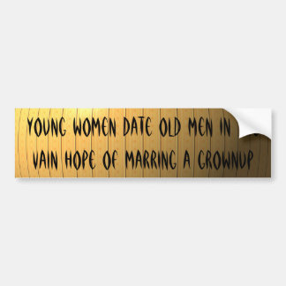 Young women date old men in the vain hope ... bumper sticker