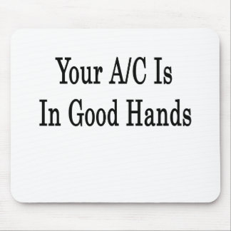 Your AC Is In Good Hands Mousepads