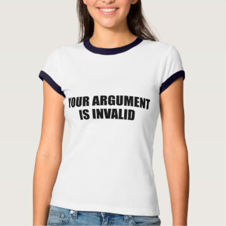 Your Argument Is Invalid T Shirt
