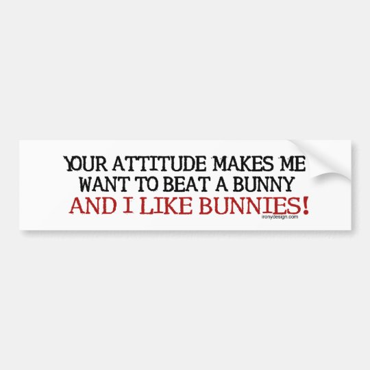 Your Attitude Makes Me Bumpersticker Bumper Sticker