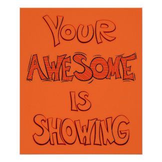 Your Awesome is Showing - orange Poster