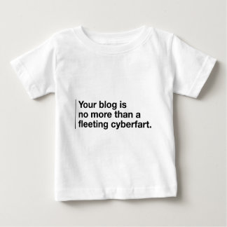 Your Blog is a Cyberfart Baby T-Shirt