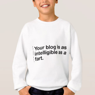 Your blog is as intelligible as... sweatshirt