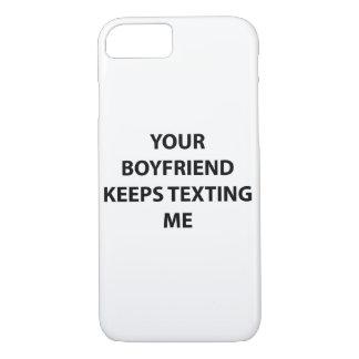 Your Boyfriend Keeps Texting Me Case