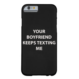 Your Boyfriend Keeps Texting Me Case Barely There iPhone 6 Case