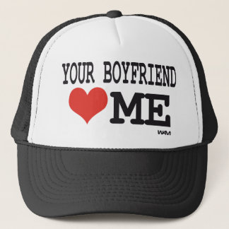 Your boyfriend loves me trucker hat