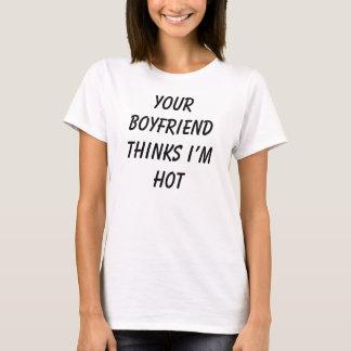 Your Boyfriend Thinks I'm Hot - Funny Tee Shirts
