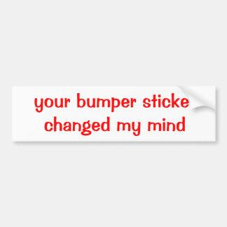 your bumper sticker changed my mind
