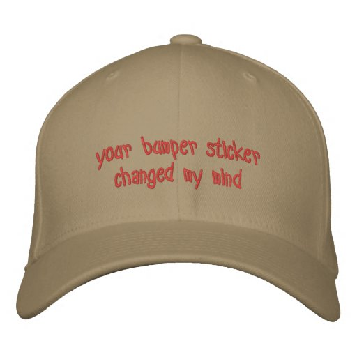 your bumper sticker changed my mind embroidered hat