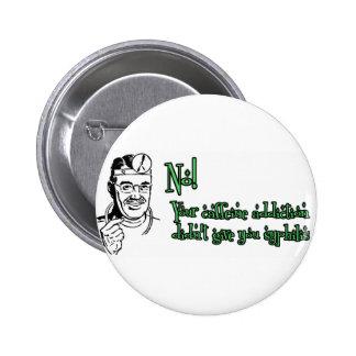 Your caffeine addiction... 6 cm round badge