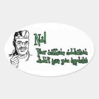 Your caffeine addiction... oval sticker